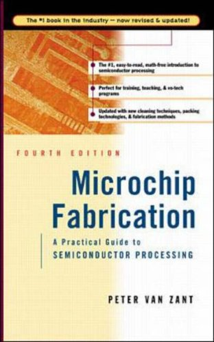 Microchip Fabrication: A Practical Guide to Semiconductor Processing By Peter Van Zant