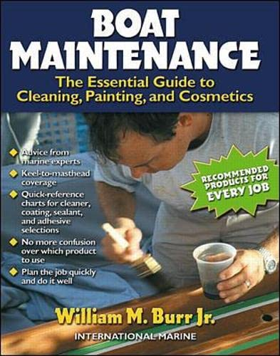 Boat Maintenance: The Essential Guide Guide to Cleaning, Painting, and Cosmetics: The Essential Guide to Cleaning, Painting, and Cosmetics By William Burr
