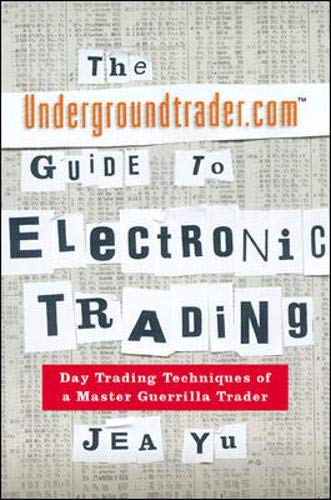 The Undergroundtrader.com Guide to Electronic Trading By Jea Yu