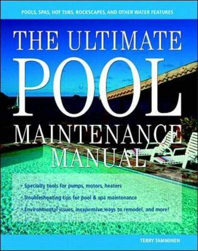 The Ultimate Pool Maintenance Manual: Spas, Pools, Hot Tubs, Rockscapes, and Other Water Features, 2nd Edition By Terry Tamminen