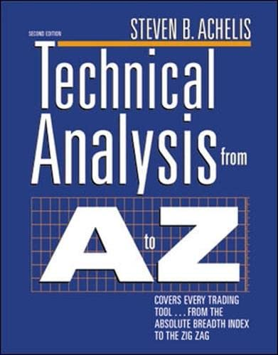 Technical Analysis from A to Z: Covers Every Trading Tool from the Absolute Breadth Index to the Zig Zag by Steven B. Achelis