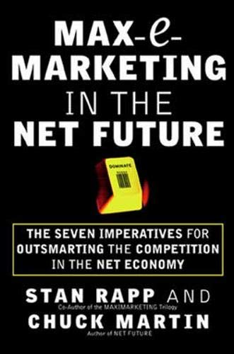Max-e-marketing for the Net Future: How to Outsmart the Competition in the Battle for Internet-age Supremacy by Stan Rapp