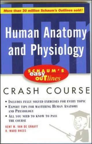 Schaum's Easy Outline of Human Anatomy and Physiology: Based on Schaum's Outline of Theory and Problems of Human Anatomy and Physiology (Schaum's Easy Outlines) By Kent M. Van De Graaff
