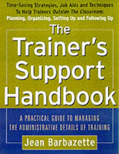The Trainer's Support Handbook: A Practical Guide to Managing the Administrative Details of Training by Jean Barbazette