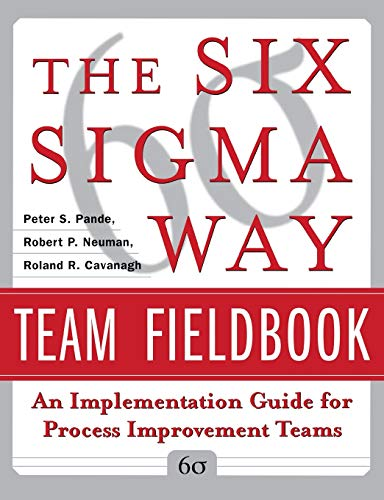 The Six Sigma Way Team Fieldbook: An Implementation Guide for Process Improvement Teams By Peter S. Pande