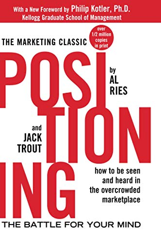 Positioning: The Battle for Your Mind By Al Ries