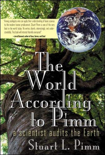 The World According To Pimm: A Scientist Audits the Earth By Stuart Pimm