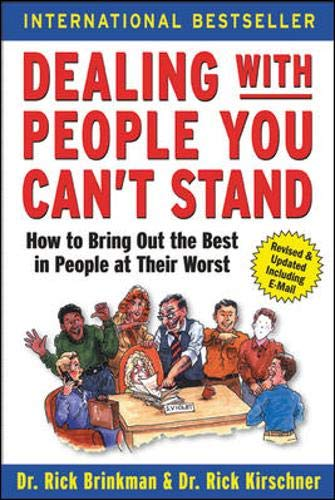 Dealing with People You Can't Stand: How to Bring Out the Best in People at Their Worst By Dr. Rick Brinkman