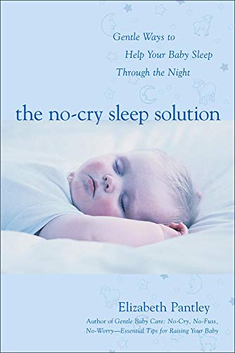 The No-cry Sleep Solution: Gentle Ways to Help Your Baby Sleep Through the Night: Foreword by William Sears, M.D. by Elizabeth Pantley