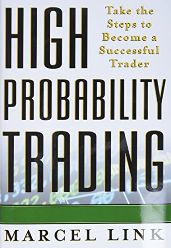 High-Probability Trading: Take the Steps to Become a Successful Trader By Marcel Link