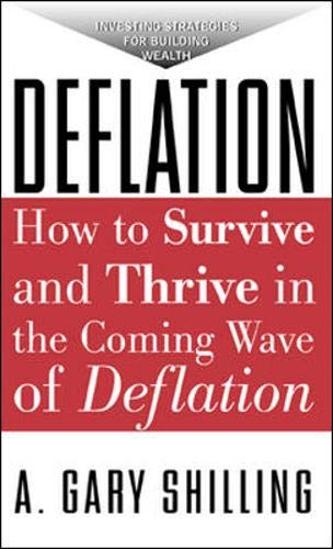 Deflation: How To Survive And Thrive In The Coming Wave Of Deflation By A Gary Shilling