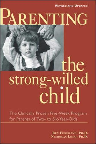Parenting the Strong-Willed Child, Revised and Updated Edition: The Clinically Proven Five-Week Program for Parents of Two- to Six-Year-Olds By Rex L. Forehand, PhD