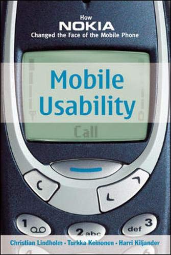 Mobile Usability: How Nokia Changed the Face of the Mobile Phone By Christian Lindholm