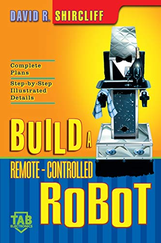 Build a Remote-Controlled Robot (TAB Electronics Technical Library) by David R. Shircliff