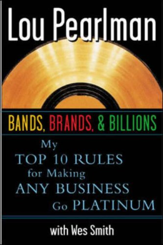 Bands Brands and Billions: My Top Ten Rules for Success in Any Business By Lou Pearlman