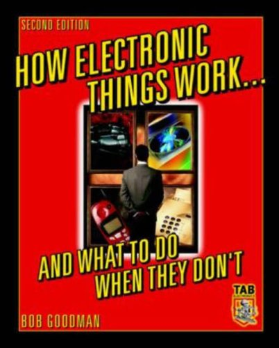 How Electronic Things Work... And What to do When They Don't By Robert Goodman