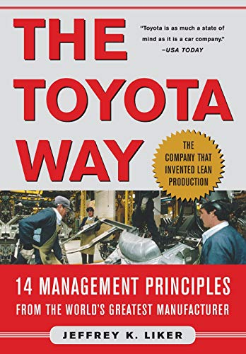 The Toyota Way: 14 Management Principles from the World's Greatest Manufacturer by Jeffrey K. Liker