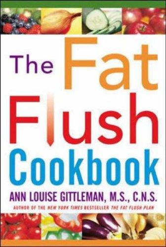 The Fat Flush Cookbook By Ann Louise Gittleman