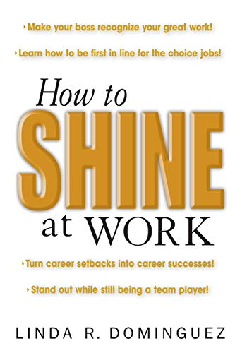 How to Shine at Work By Linda Dominguez