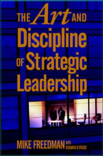 The Art and Discipline of Strategic Leadership By Mike Freedman