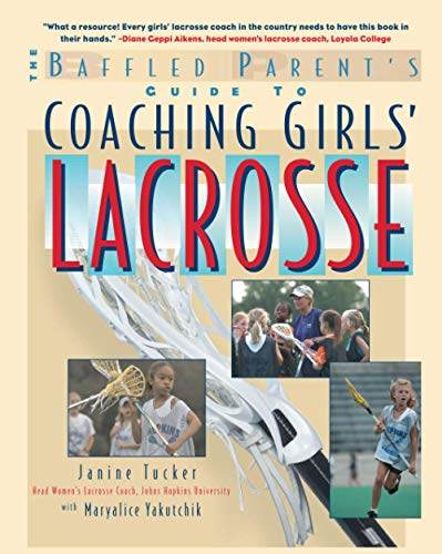 The Baffled Parent's Guide to Coaching Girls' Lacrosse By Janine Tucker