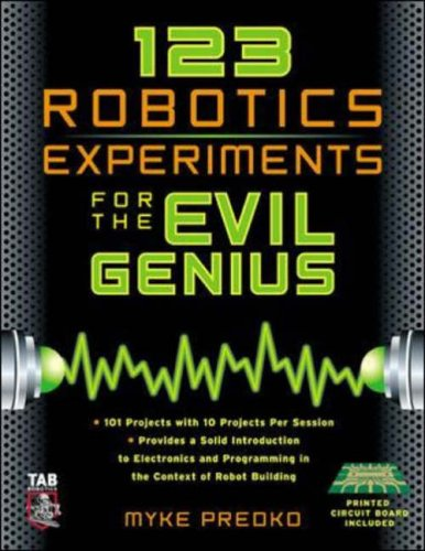 123 Robotics Experiments for the Evil Genius By Myke Predko