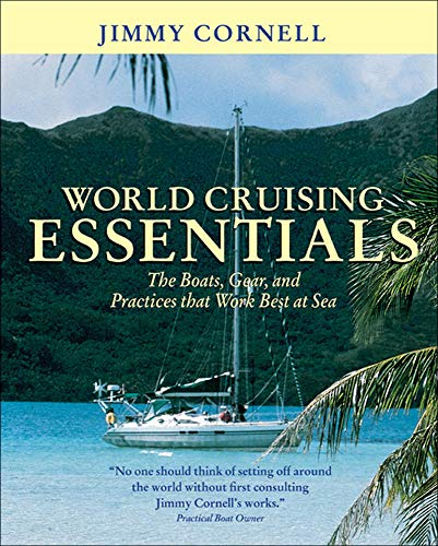 World Cruising Essentials: The Boats, Gear and Practices That Work Best at Sea by Jimmy Cornell