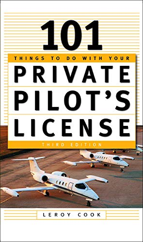 101 Things To Do With Your Private Pilot's License By Leroy Cook