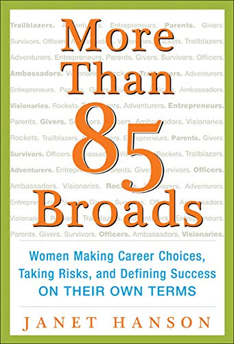 More Than 85 Broads: Women Making Career Choices, Taking Risks, and Defining Success - On Their Own Terms By Janet Hanson