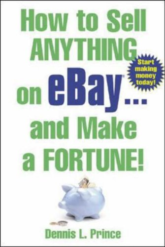 How to Sell Anything on eBay...and Make a Fortune! by Dennis Prince