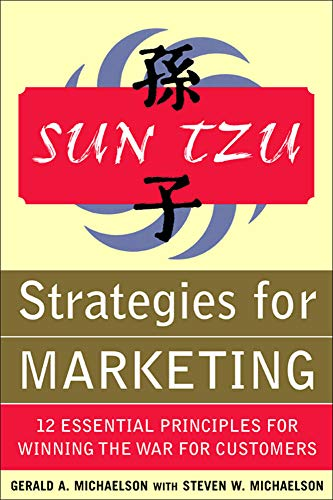 Sun Tzu: Strategies for Marketing - 12 Essential Principles for Winning the War for Customers By Gerald A. Michaelson
