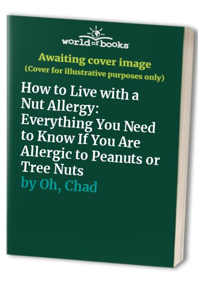 How to Live with a Nut Allergy By Chad Oh