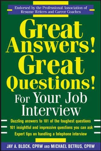 Great Answers! Great Questions! For Your Job Interview By Jay A. Block