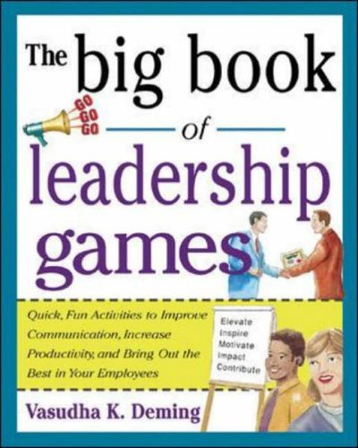 The Big Book of Leadership Games: Quick, Fun Activities to Improve Communication, Increase Productivity, and Bring Out the Best in Employees By Vasudha Deming