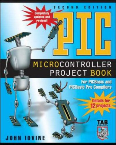 PIC Microcontroller Project Book: For PIC Basic and PIC Basic Pro Compliers: For PIC Basic and PIC Basic Pro Compilers (Tab Robotics) By John Iovine