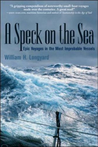 A Speck on the Sea: Epic Voyages in the Most Improbable Vessels by William H. Longyard