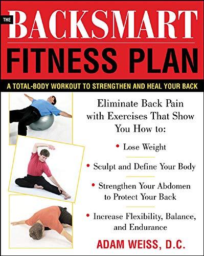 The BackSmart Fitness Plan By Adam Weiss, D.C.