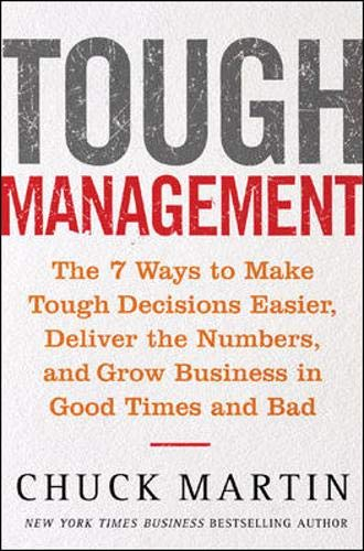 Tough Management: The 7 Winning Ways to Make Tough Decisions Easier, Deliver the Numbers, and Grow the Business in Good Times and Bad By Chuck Martin