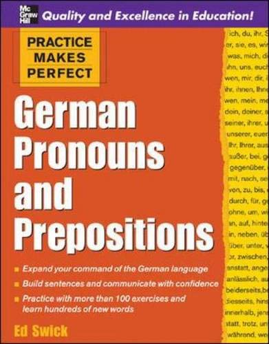 Practice Makes Perfect: German Pronouns and Prepositions (Practice Makes Perfect Series) By Ed Swick