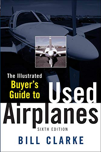 Illustrated Buyer's Guide to Used Airplanes By Bill Clarke