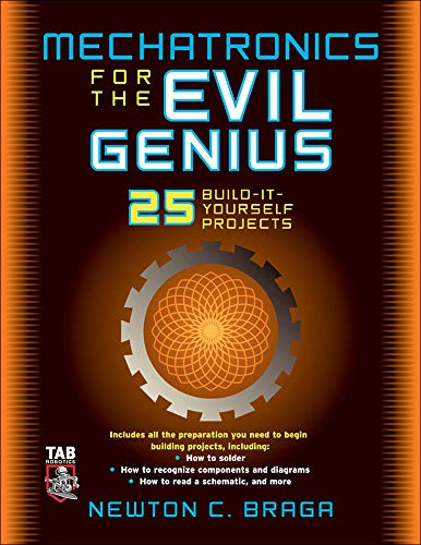 Mechatronics for the Evil Genius: 25 Build-it-Yourself Projects By Newton C. Braga