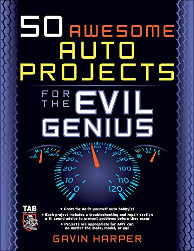 50 Awesome Auto Projects for the Evil Genius By Gavin Harper, BSc (Hons) MSc