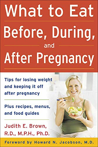What to Eat Before, During, and After Pregnancy By Judith E. Brown