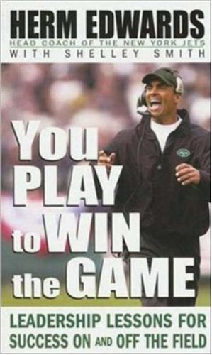 You Play to Win the Game By Herman Edwards