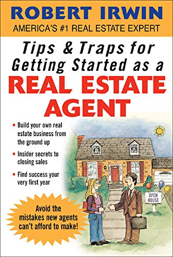 Tips & Traps for Getting Started as a Real Estate Agent By Robert Irwin