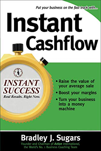 Instant Cashflow (Instant Success): Hundreds of Proven Strategies to Win Customers, Boost Margins and Take More Money Home By Bradley J. Sugars