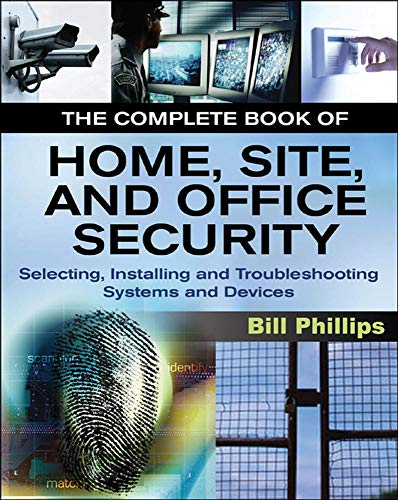 The Complete Book of Home, Site and Office Security By Bill Phillips