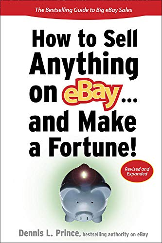 How to Sell Anything on eBay... And Make a Fortune By Dennis Prince