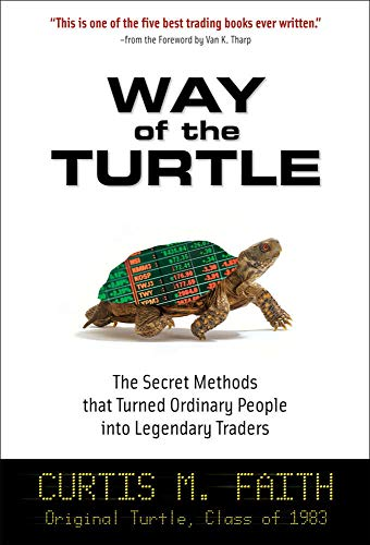 The Way of the Turtle: The Secret Methods That Turned Ordinary People into Legendary Traders by Curtis Faith