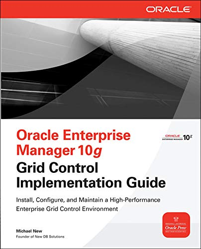 Oracle Enterprise Manager 10g Grid Control Implementation Guide (Oracle Press) By Michael New